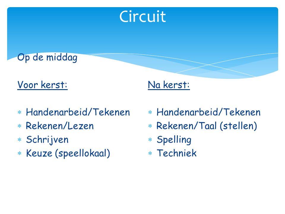 Circuit Op de middag Voor kerst:  Handenarbeid/Tekenen  Rekenen/Lezen  Schrijven  Keuze (speellokaal) Na kerst:  Handenarbeid/Tekenen  Rekenen/T