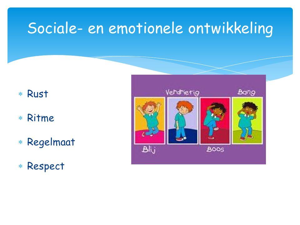 Sociale- en emotionele ontwikkeling  Rust  Ritme  Regelmaat  Respect