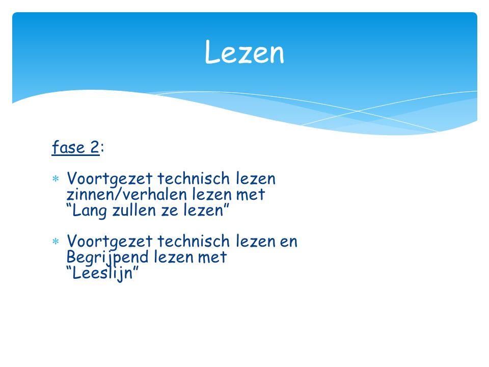 """fase 2:  Voortgezet technisch lezen zinnen/verhalen lezen met """"Lang zullen ze lezen""""  Voortgezet technisch lezen en Begrijpend lezen met """"Leeslijn"""""""