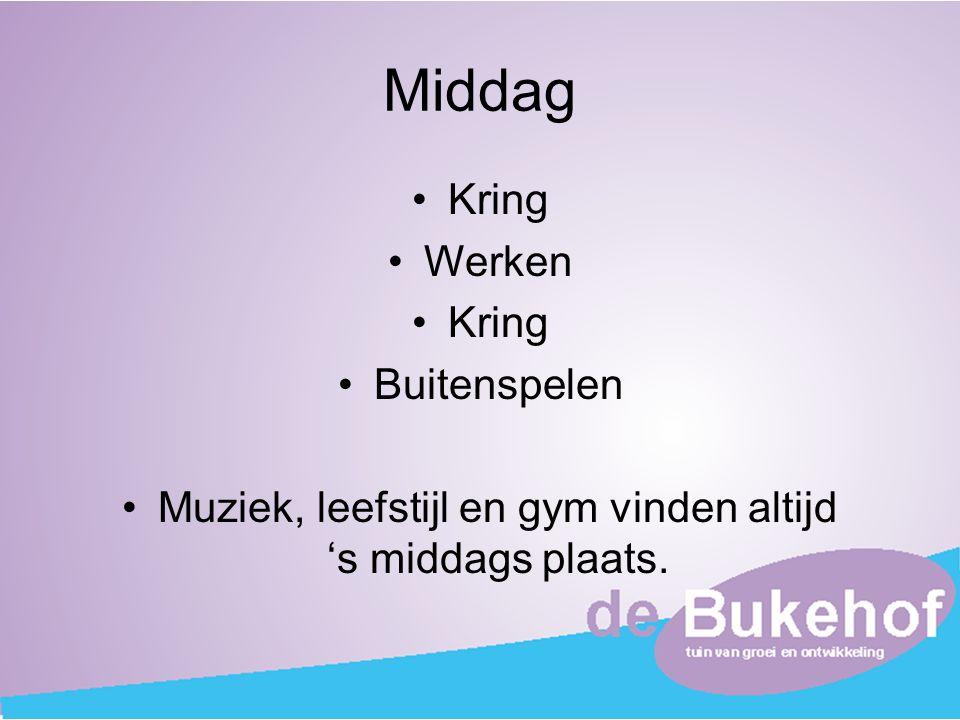 Middag Kring Werken Kring Buitenspelen Muziek, leefstijl en gym vinden altijd 's middags plaats.