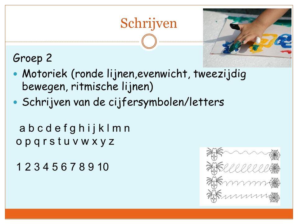 Schrijven Groep 2 Motoriek (ronde lijnen,evenwicht, tweezijdig bewegen, ritmische lijnen) Schrijven van de cijfersymbolen/letters a b c d e f g h i j k l m n o p q r s t u v w x y z 1 2 3 4 5 6 7 8 9 10