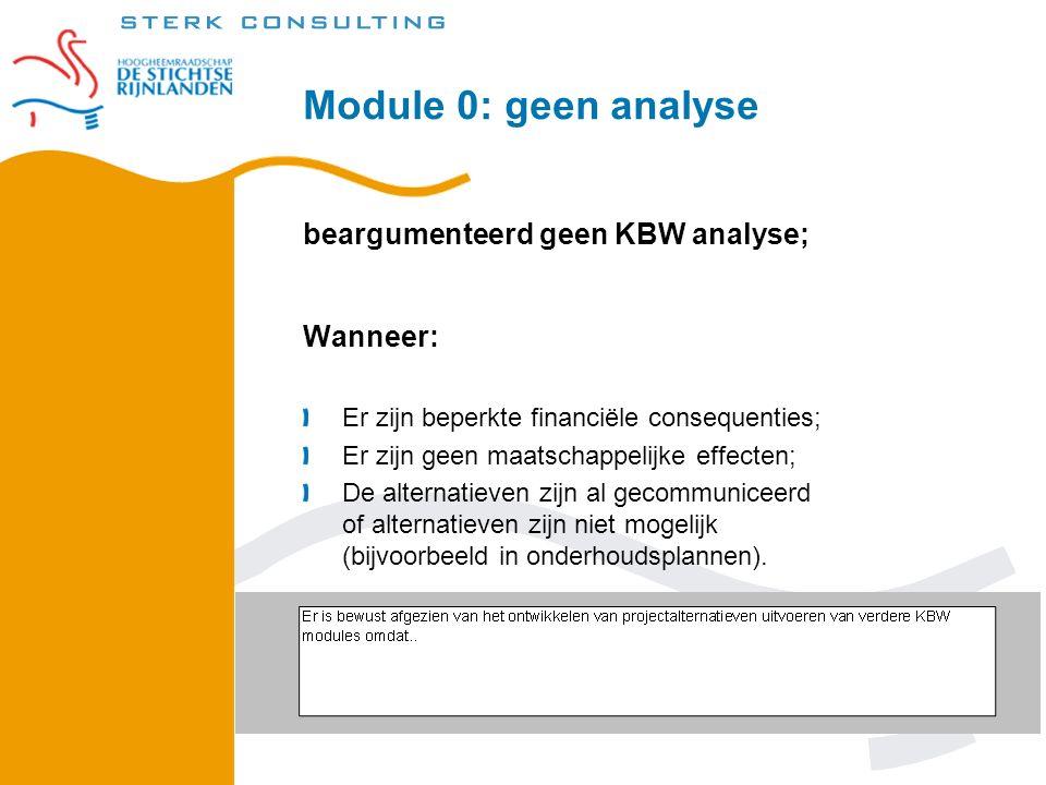 Module 0: geen analyse beargumenteerd geen KBW analyse; Wanneer: Er zijn beperkte financiële consequenties; Er zijn geen maatschappelijke effecten; De alternatieven zijn al gecommuniceerd of alternatieven zijn niet mogelijk (bijvoorbeeld in onderhoudsplannen).