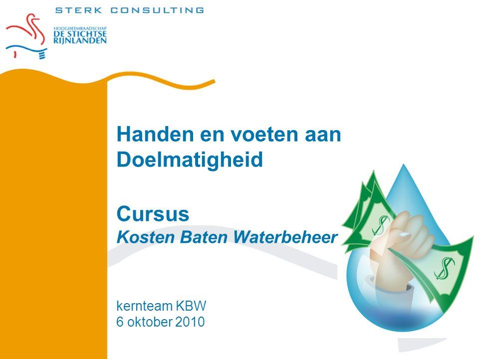 Handen en voeten aan Doelmatigheid Cursus Kosten Baten Waterbeheer kernteam KBW 6 oktober 2010