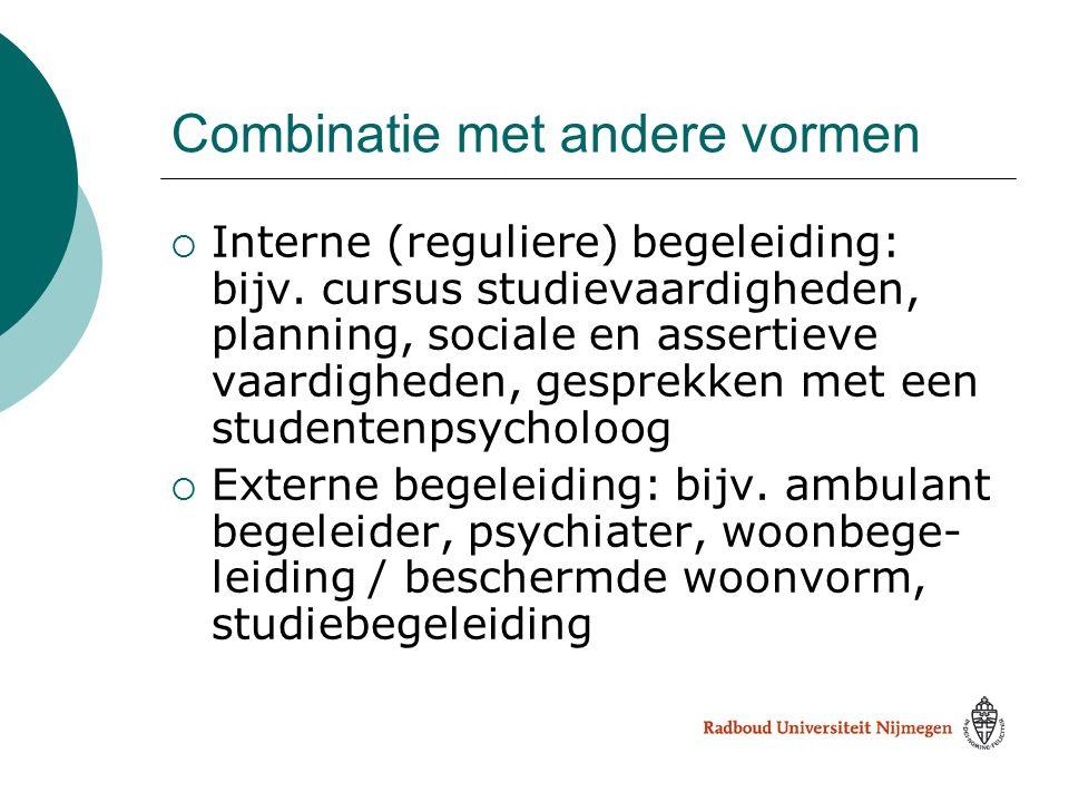 Combinatie met andere vormen  Interne (reguliere) begeleiding: bijv. cursus studievaardigheden, planning, sociale en assertieve vaardigheden, gesprek