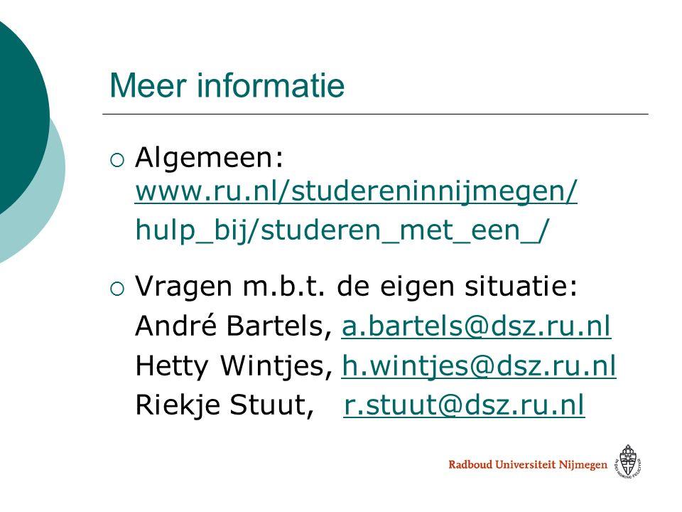 Meer informatie  Algemeen: www.ru.nl/studereninnijmegen/ www.ru.nl/studereninnijmegen/ hulp_bij/studeren_met_een_/  Vragen m.b.t. de eigen situatie: