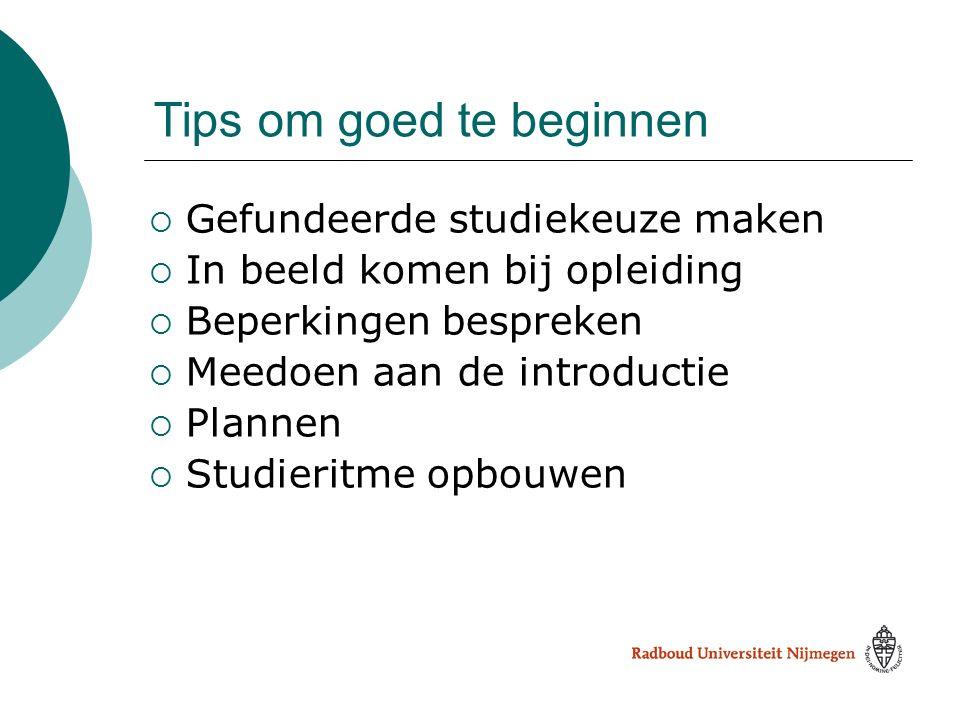 Tips om goed te beginnen  Gefundeerde studiekeuze maken  In beeld komen bij opleiding  Beperkingen bespreken  Meedoen aan de introductie  Plannen