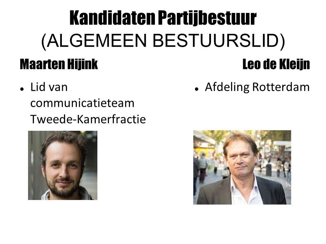 Kandidaten Partijbestuur (ALGEMEEN BESTUURSLID) Maarten Hijink Lid van communicatieteam Tweede-Kamerfractie Leo de Kleijn Afdeling Rotterdam