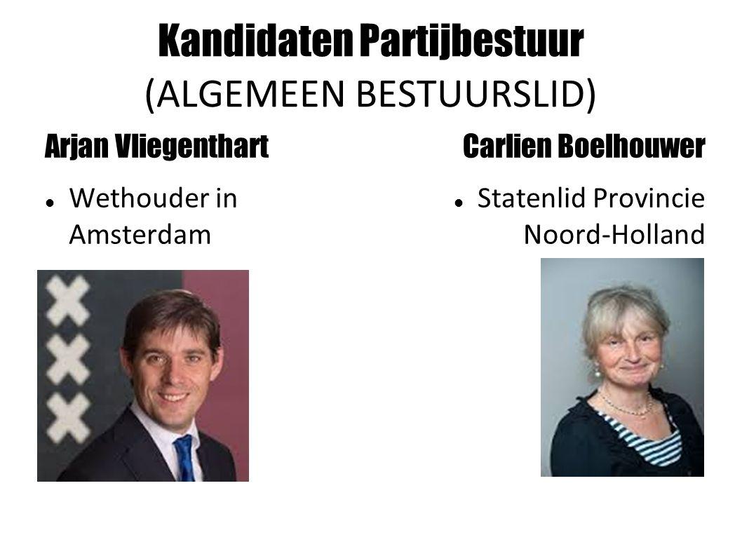Kandidaten Partijbestuur (ALGEMEEN BESTUURSLID) Arjan Vliegenthart Wethouder in Amsterdam Carlien Boelhouwer Statenlid Provincie Noord-Holland