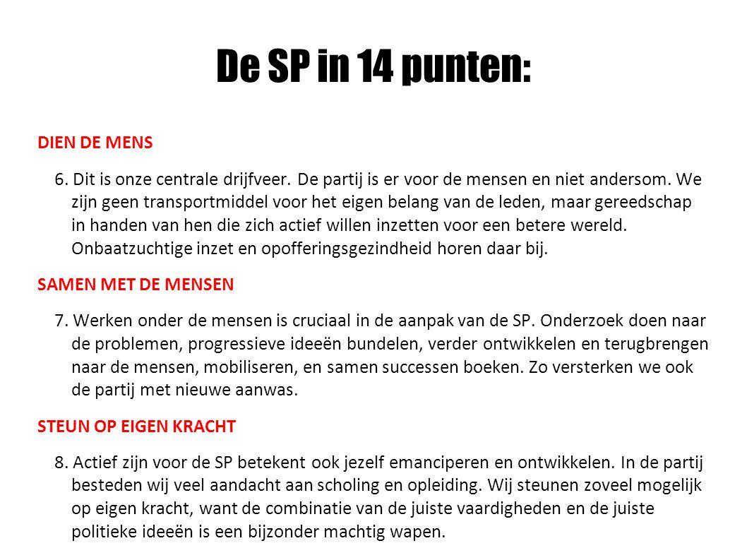 De SP in 14 punten: DIEN DE MENS 6. Dit is onze centrale drijfveer. De partij is er voor de mensen en niet andersom. We zijn geen transportmiddel voor