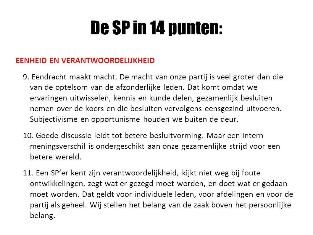 De SP in 14 punten: EENHEID EN VERANTWOORDELIJKHEID 9. Eendracht maakt macht. De macht van onze partij is veel groter dan die van de optelsom van de a