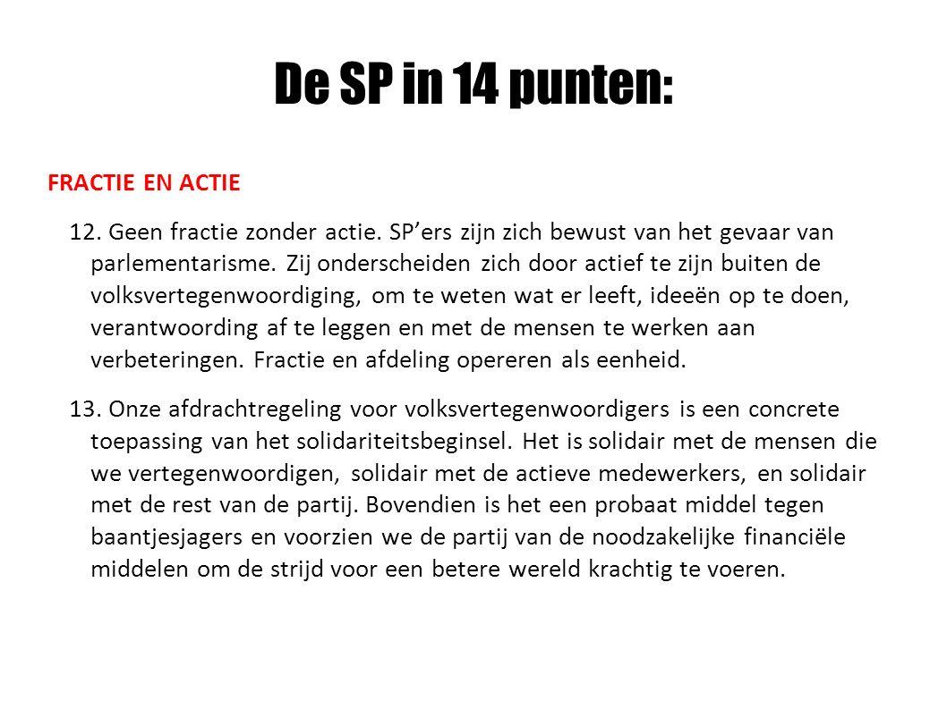De SP in 14 punten: FRACTIE EN ACTIE 12. Geen fractie zonder actie. SP'ers zijn zich bewust van het gevaar van parlementarisme. Zij onderscheiden zich