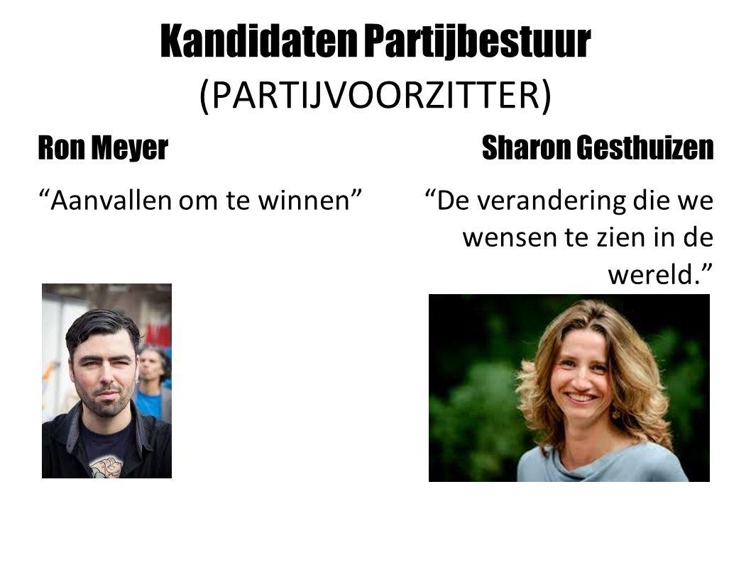 Kandidaten Partijbestuur (PARTIJVOORZITTER) Ron Meyer Aanvallen om te winnen Sharon Gesthuizen De verandering die we wensen te zien in de wereld.