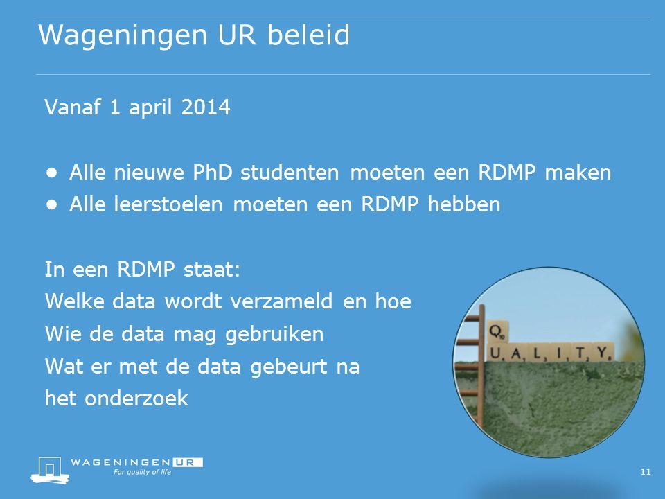Wageningen UR beleid Vanaf 1 april 2014 ● Alle nieuwe PhD studenten moeten een RDMP maken ● Alle leerstoelen moeten een RDMP hebben In een RDMP staat: Welke data wordt verzameld en hoe Wie de data mag gebruiken Wat er met de data gebeurt na het onderzoek 11