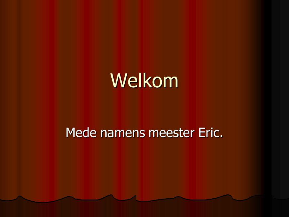 Welkom Mede namens meester Eric.