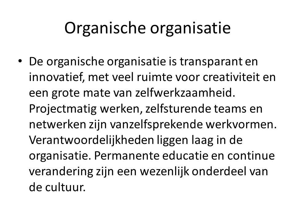 Organische organisatie De organische organisatie is transparant en innovatief, met veel ruimte voor creativiteit en een grote mate van zelfwerkzaamheid.