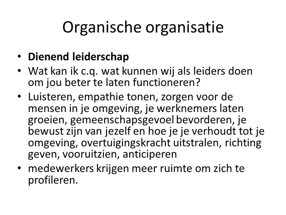 Organische organisatie Dienend leiderschap Wat kan ik c.q.