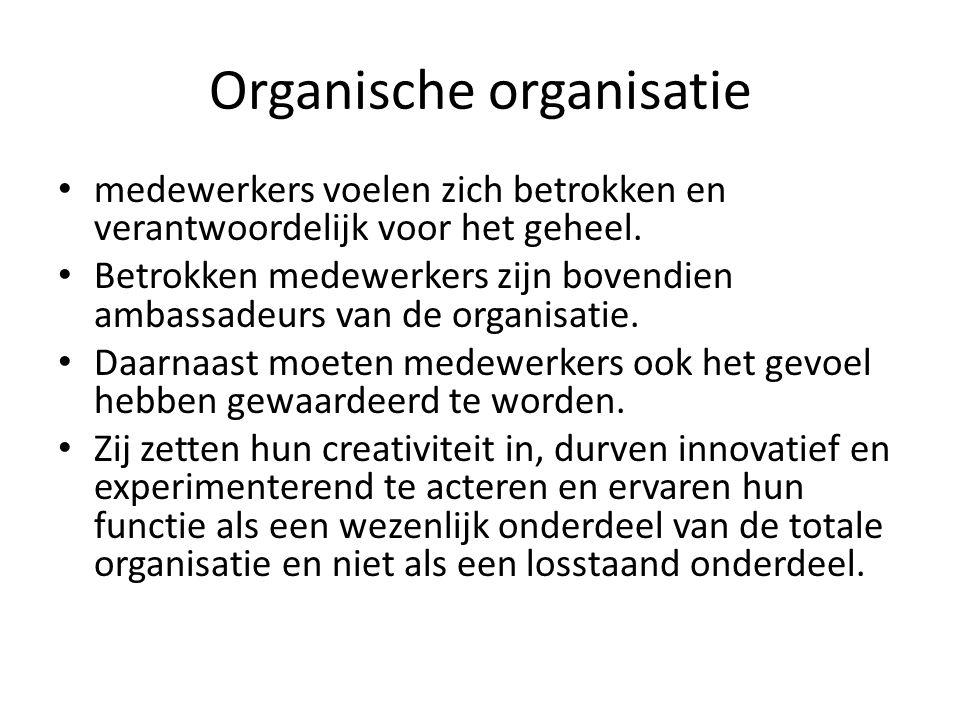 Organische organisatie medewerkers voelen zich betrokken en verantwoordelijk voor het geheel.