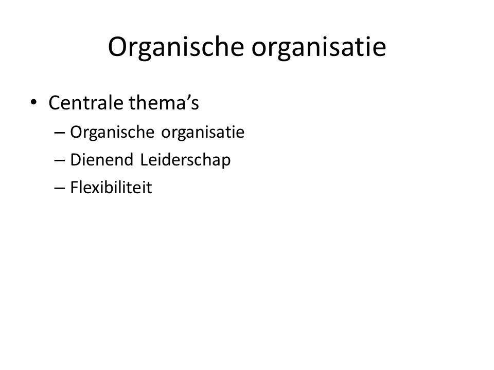 Organische organisatie Centrale thema's – Organische organisatie – Dienend Leiderschap – Flexibiliteit