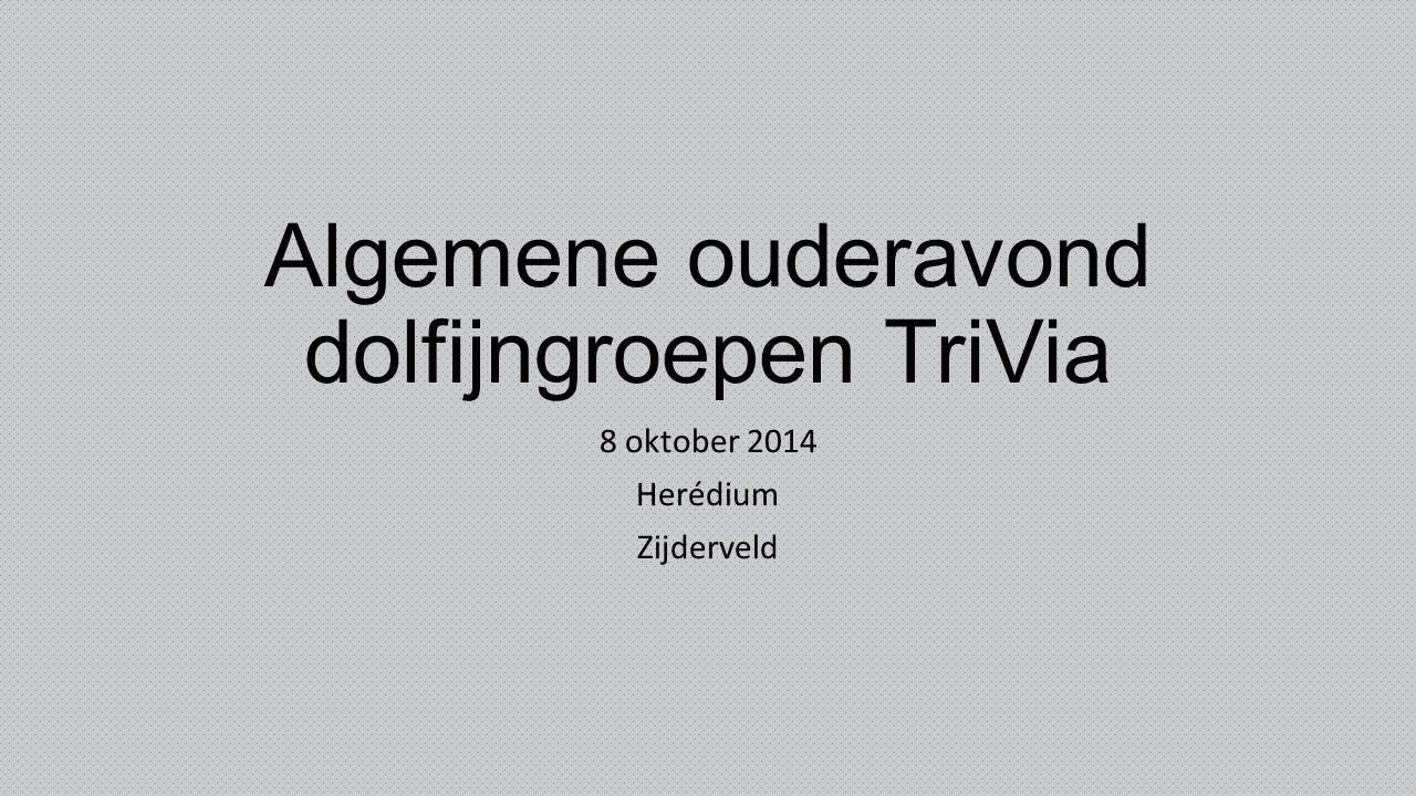 Algemene ouderavond dolfijngroepen TriVia 8 oktober 2014 Herédium Zijderveld