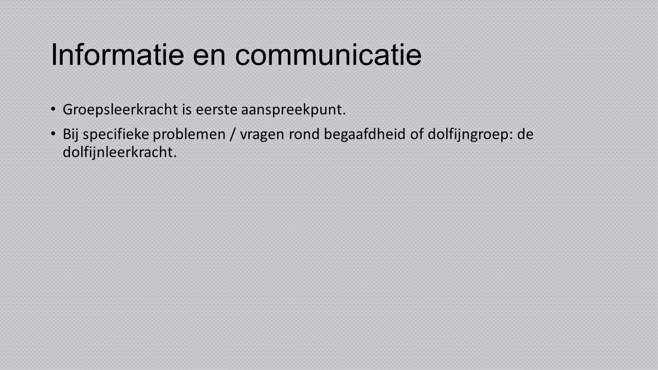 Informatie en communicatie Groepsleerkracht is eerste aanspreekpunt. Bij specifieke problemen / vragen rond begaafdheid of dolfijngroep: de dolfijnlee