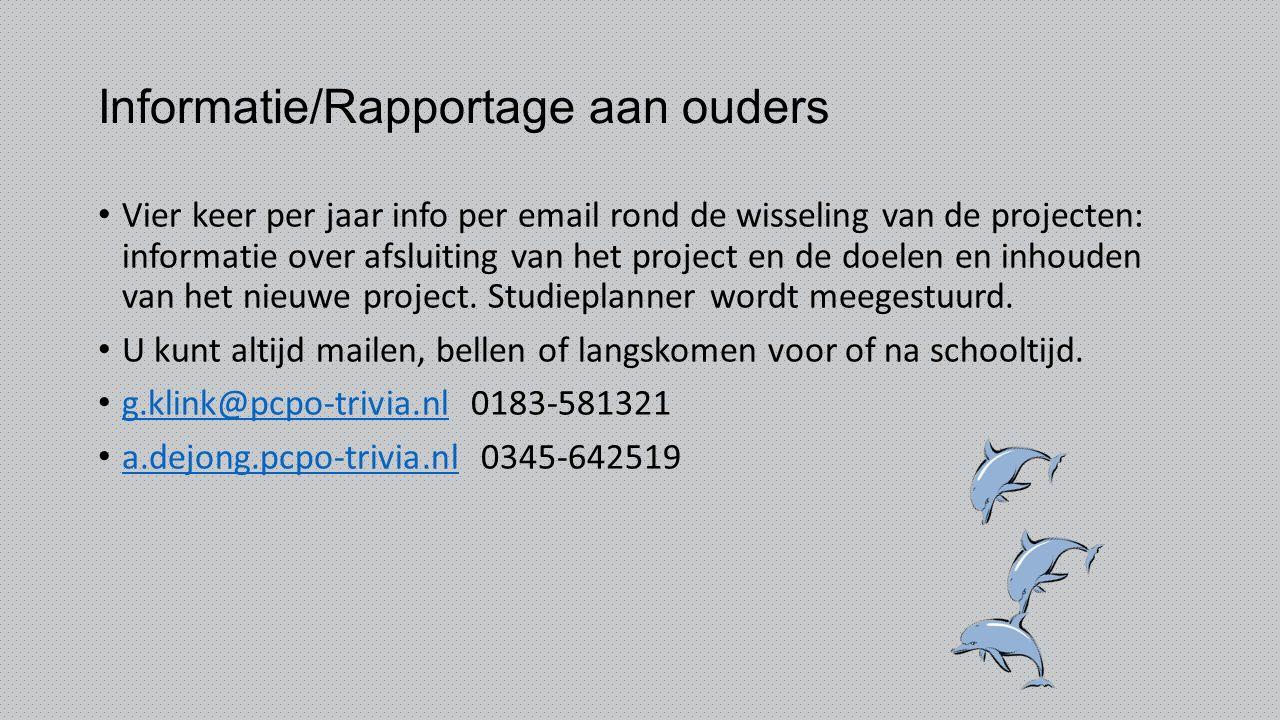 Informatie/Rapportage aan ouders Vier keer per jaar info per email rond de wisseling van de projecten: informatie over afsluiting van het project en d