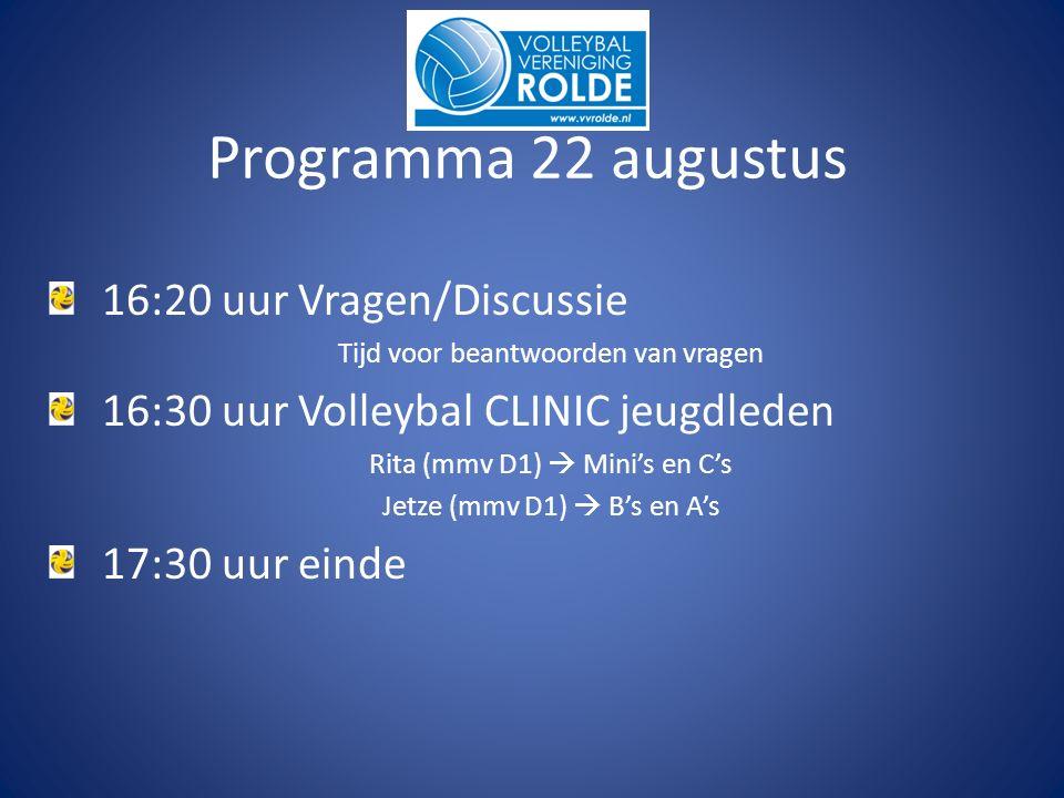 16:20 uur Vragen/Discussie Tijd voor beantwoorden van vragen 16:30 uur Volleybal CLINIC jeugdleden Rita (mmv D1)  Mini's en C's Jetze (mmv D1)  B's en A's 17:30 uur einde