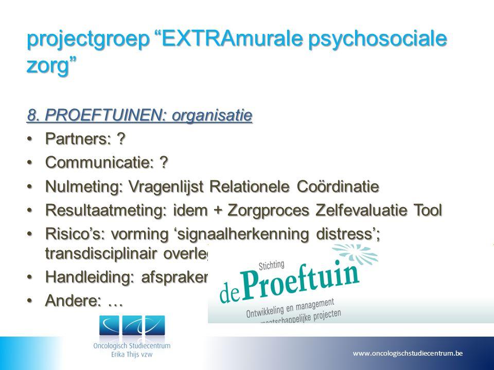 projectgroep EXTRAmurale psychosociale zorg 8. PROEFTUINEN: organisatie Partners: Partners: .