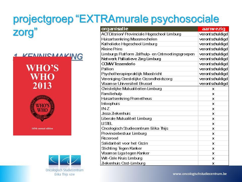 projectgroep EXTRAmurale psychosociale zorg 1. KENNISMAKING www.oncologischstudiecentrum.be