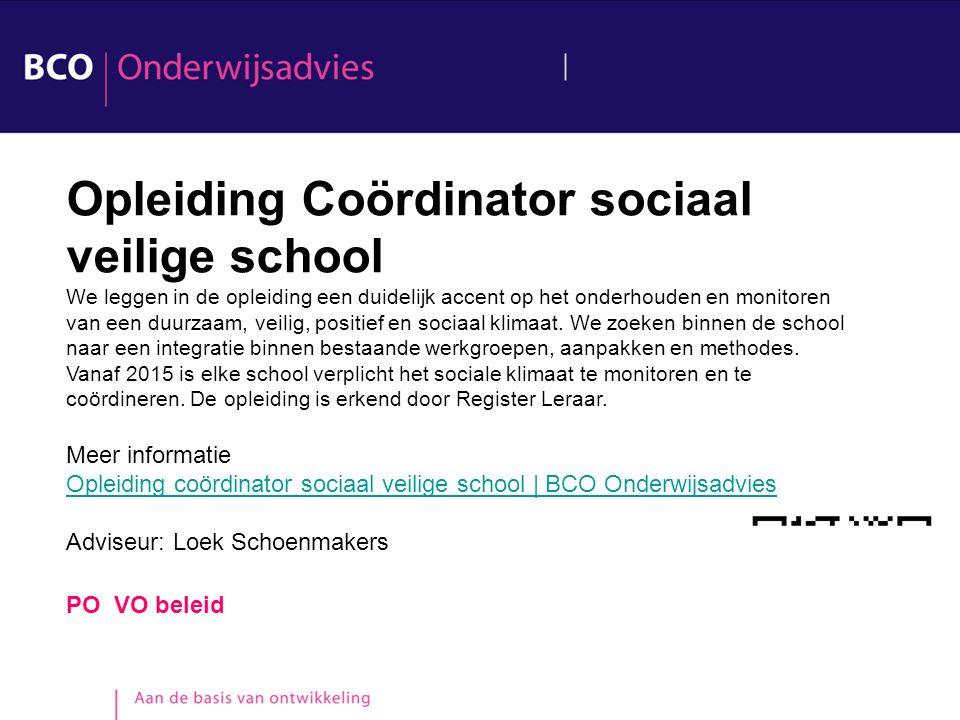 PO VO beleid Opleiding Coördinator sociaal veilige school We leggen in de opleiding een duidelijk accent op het onderhouden en monitoren van een duurz