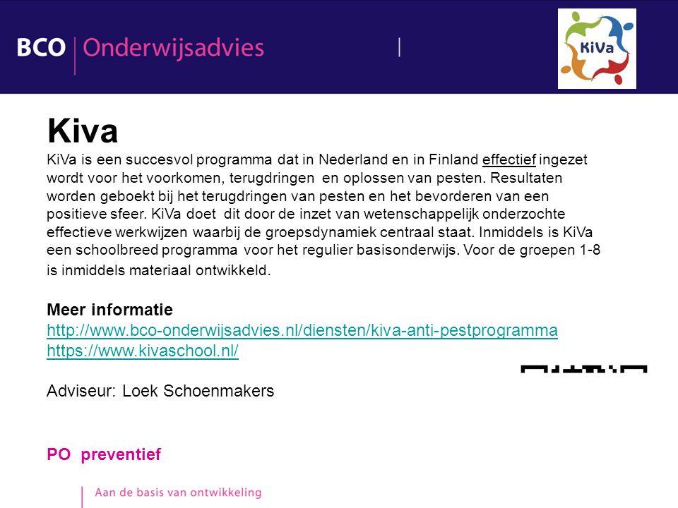 PO preventief Kiva KiVa is een succesvol programma dat in Nederland en in Finland effectief ingezet wordt voor het voorkomen, terugdringen en oplossen