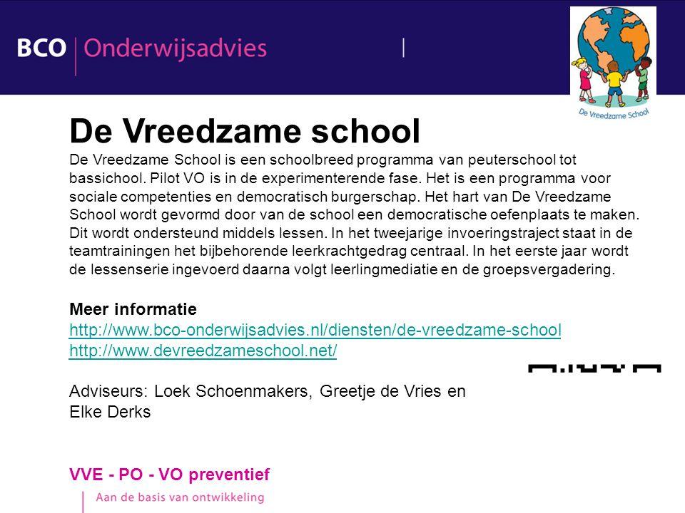 VVE - PO - VO preventief De Vreedzame school De Vreedzame School is een schoolbreed programma van peuterschool tot bassichool. Pilot VO is in de exper