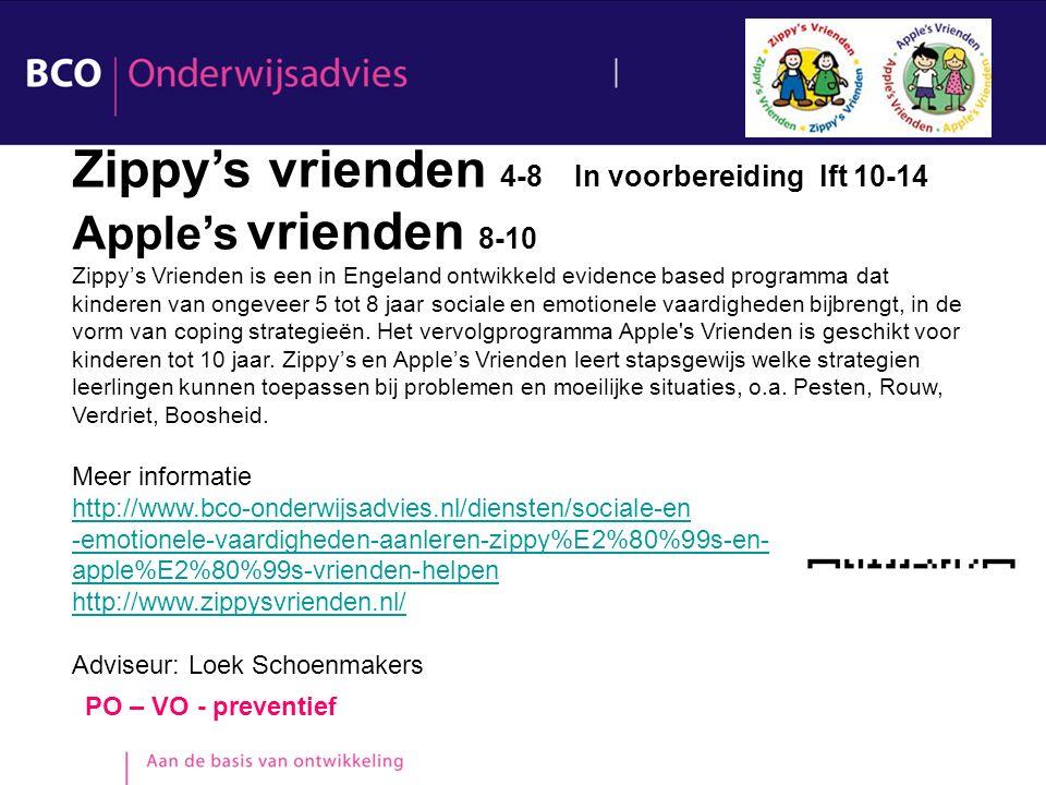 PO – VO - preventief Zippy's vrienden 4-8 In voorbereiding lft 10-14 Apple's vrienden 8-10 Zippy's Vrienden is een in Engeland ontwikkeld evidence bas