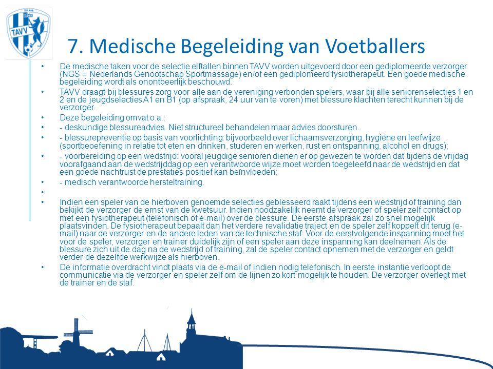 7. Medische Begeleiding van Voetballers De medische taken voor de selectie elftallen binnen TAVV worden uitgevoerd door een gediplomeerde verzorger (N