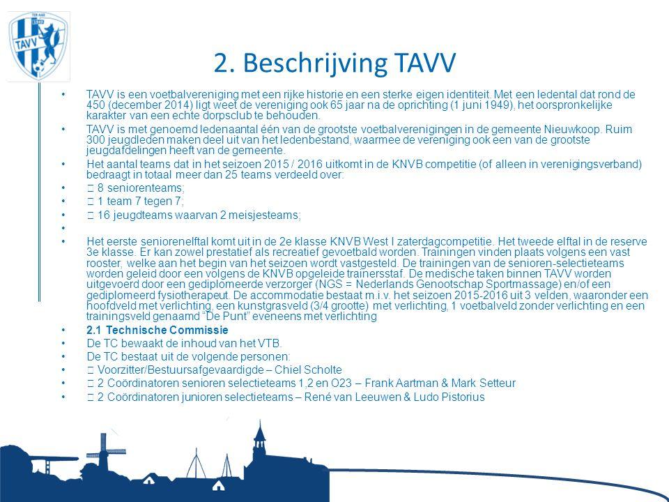2. Beschrijving TAVV TAVV is een voetbalvereniging met een rijke historie en een sterke eigen identiteit. Met een ledental dat rond de 450 (december 2