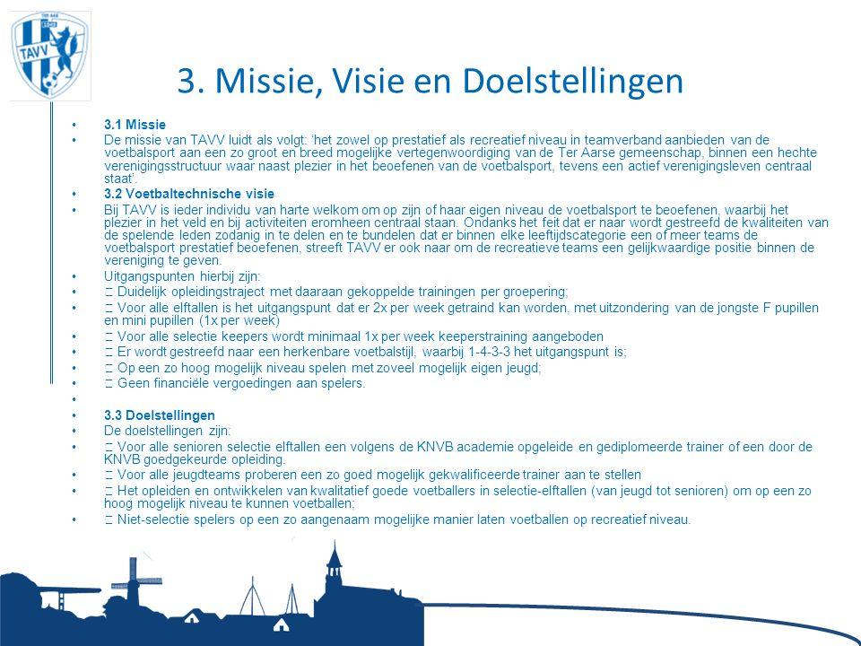 3. Missie, Visie en Doelstellingen 3.1 Missie De missie van TAVV luidt als volgt: 'het zowel op prestatief als recreatief niveau in teamverband aanbie