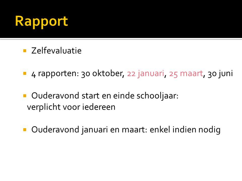  Zelfevaluatie  4 rapporten: 30 oktober, 22 januari, 25 maart, 30 juni  Ouderavond start en einde schooljaar: verplicht voor iedereen  Ouderavond