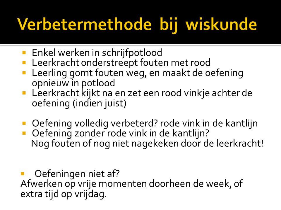  Enkel werken in schrijfpotlood  Leerkracht onderstreept fouten met rood  Leerling gomt fouten weg, en maakt de oefening opnieuw in potlood  Leerk
