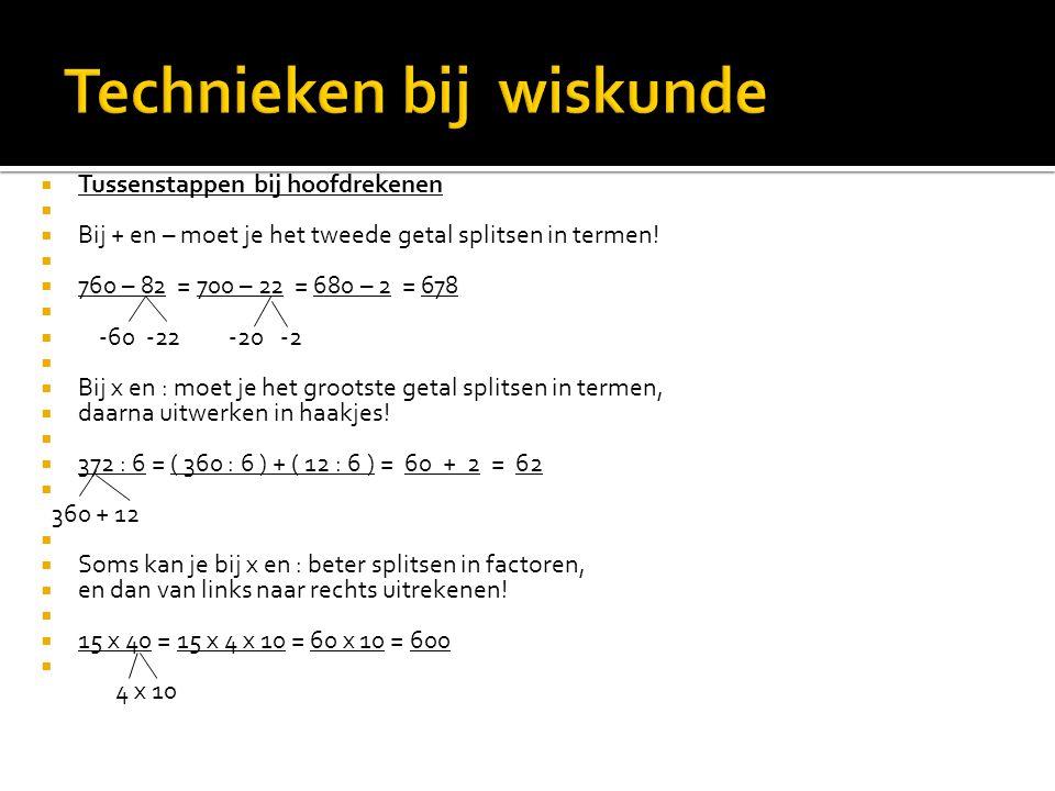  Tussenstappen bij hoofdrekenen   Bij + en – moet je het tweede getal splitsen in termen!   760 – 82 = 700 – 22 = 680 – 2 = 678   -60 -22 -20 -