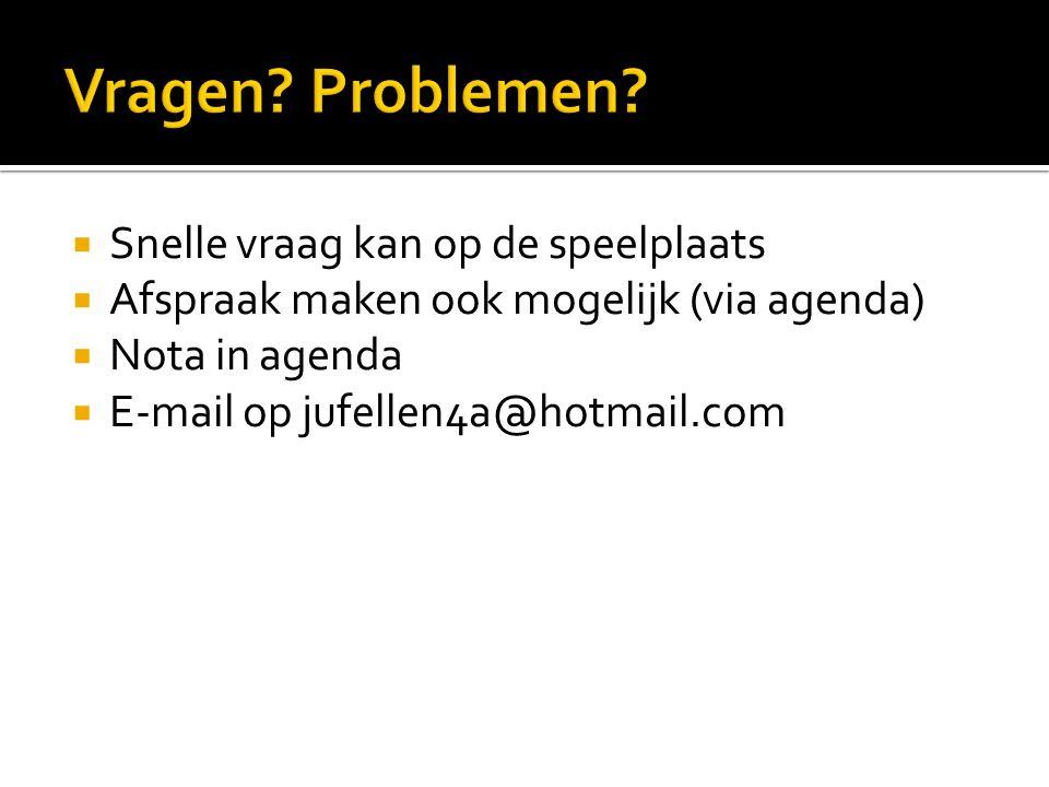 Snelle vraag kan op de speelplaats  Afspraak maken ook mogelijk (via agenda)  Nota in agenda  E-mail op jufellen4a@hotmail.com