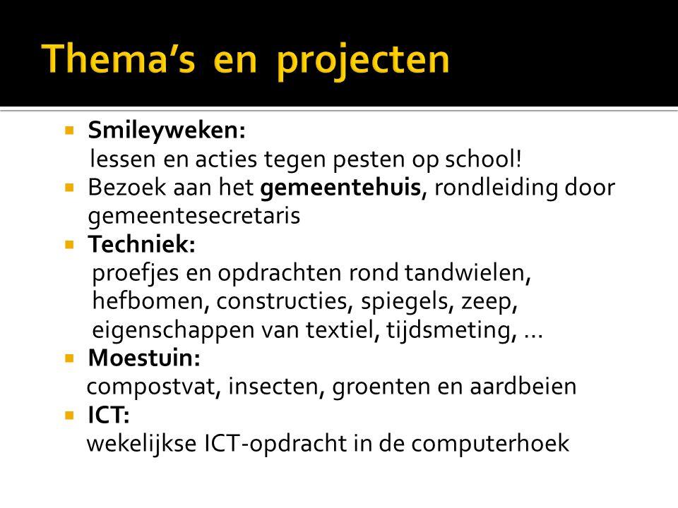 Smileyweken: lessen en acties tegen pesten op school!  Bezoek aan het gemeentehuis, rondleiding door gemeentesecretaris  Techniek: proefjes en opd