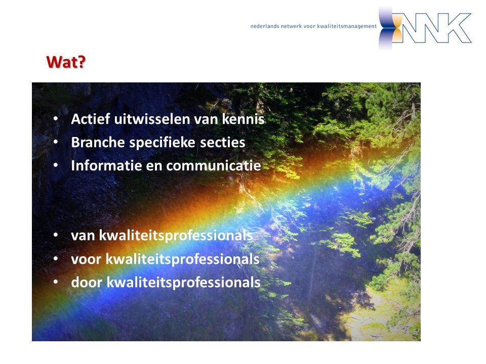 Wat? Actief uitwisselen van kennis Branche specifieke secties Informatie en communicatie van kwaliteitsprofessionals voor kwaliteitsprofessionals door
