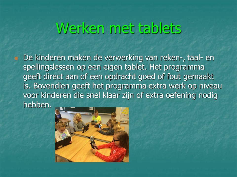 Werken met tablets De kinderen maken de verwerking van reken-, taal- en spellingslessen op een eigen tablet. Het programma geeft direct aan of een opd