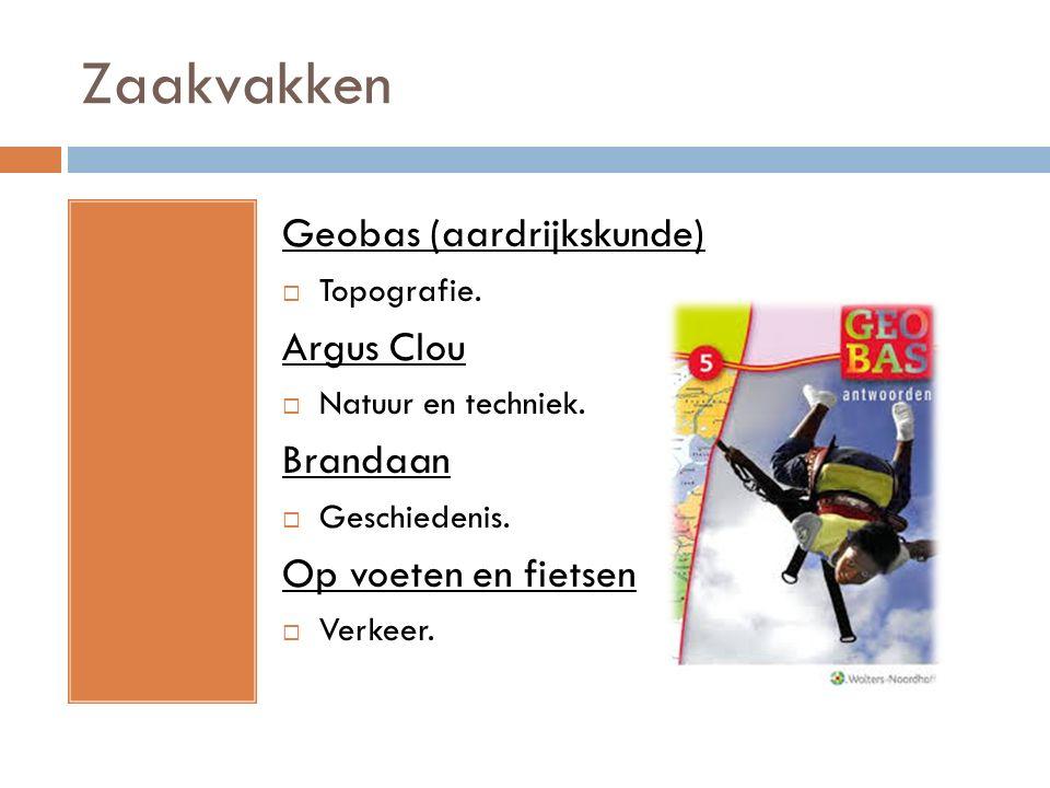 Zaakvakken Geobas (aardrijkskunde)  Topografie. Argus Clou  Natuur en techniek. Brandaan  Geschiedenis. Op voeten en fietsen  Verkeer.