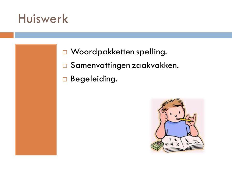Huiswerk  Woordpakketten spelling.  Samenvattingen zaakvakken.  Begeleiding.
