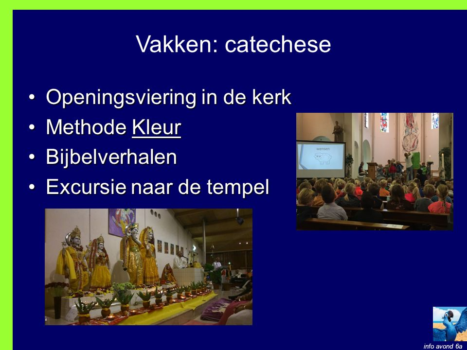 Vakken: catechese Openingsviering in de kerkOpeningsviering in de kerk Methode KleurMethode Kleur BijbelverhalenBijbelverhalen Excursie naar de tempelExcursie naar de tempel info avond 6a