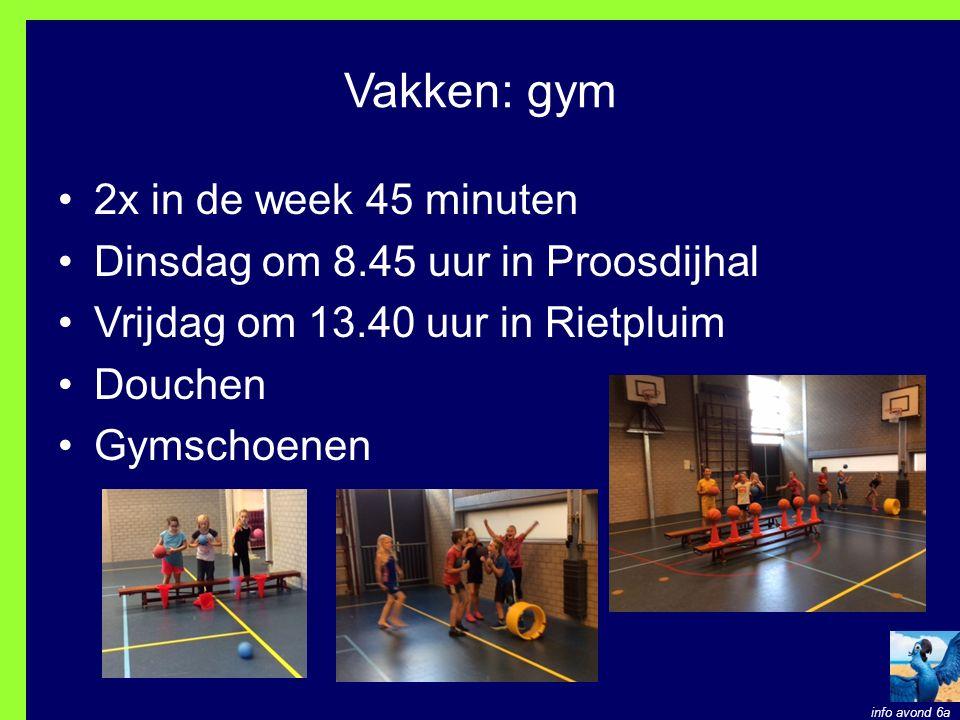 Vakken: gym 2x in de week 45 minuten Dinsdag om 8.45 uur in Proosdijhal Vrijdag om 13.40 uur in Rietpluim Douchen Gymschoenen info avond 6a