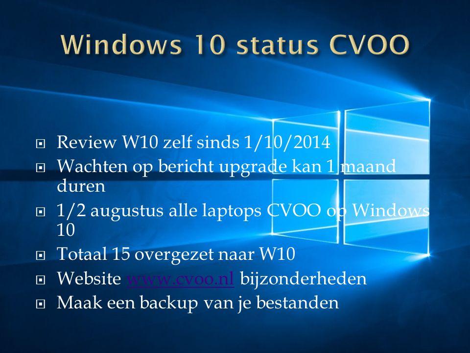  Review W10 zelf sinds 1/10/2014  Wachten op bericht upgrade kan 1 maand duren  1/2 augustus alle laptops CVOO op Windows 10  Totaal 15 overgezet