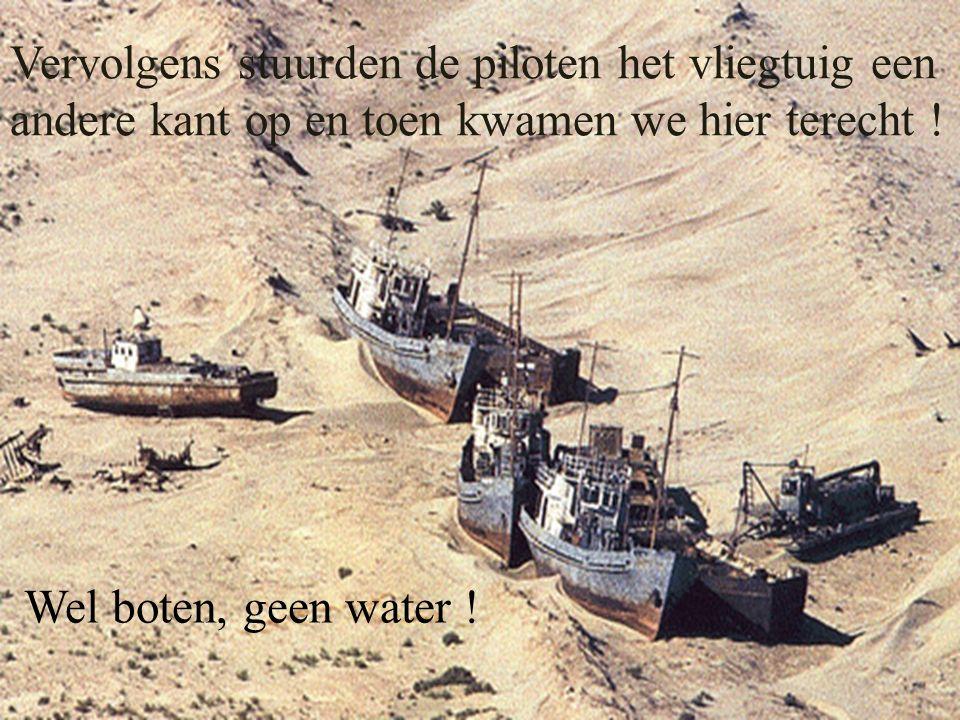 Vervolgens stuurden de piloten het vliegtuig een andere kant op en toen kwamen we hier terecht ! Wel boten, geen water !