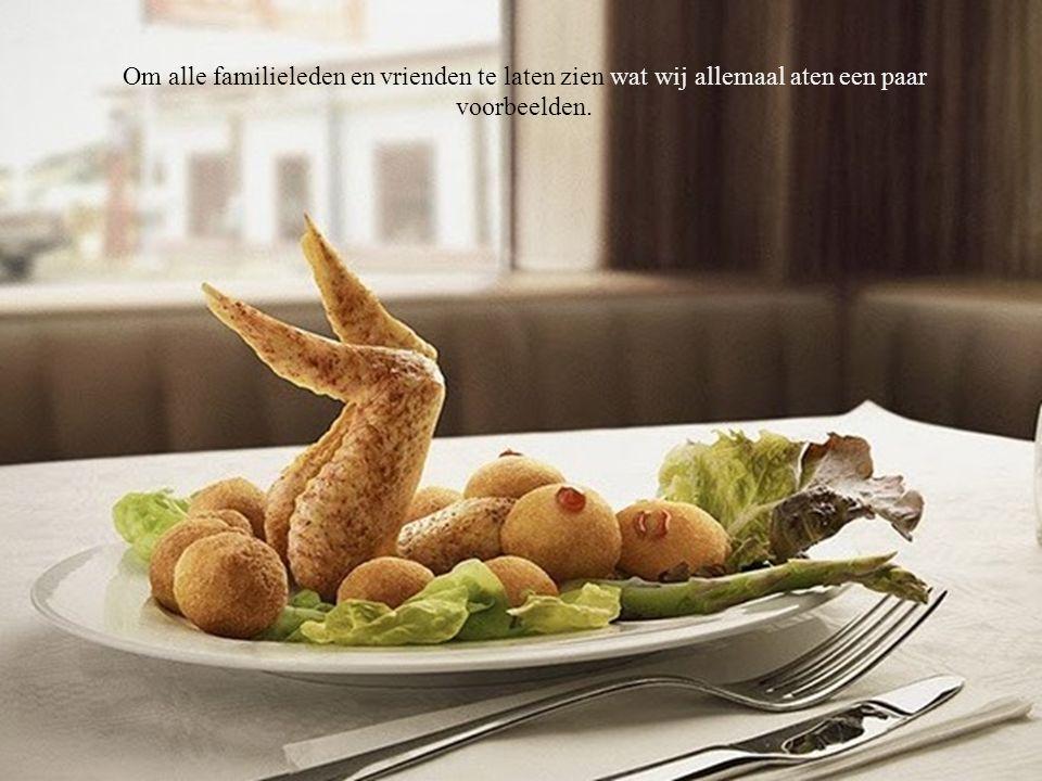 Om alle familieleden en vrienden te laten zien wat wij allemaal aten een paar voorbeelden.