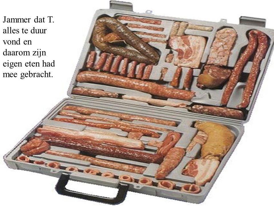 Jammer dat T. alles te duur vond en daarom zijn eigen eten had mee gebracht.